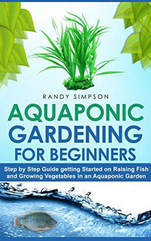 Aquaponic gardening for beginners by Randy Simpson