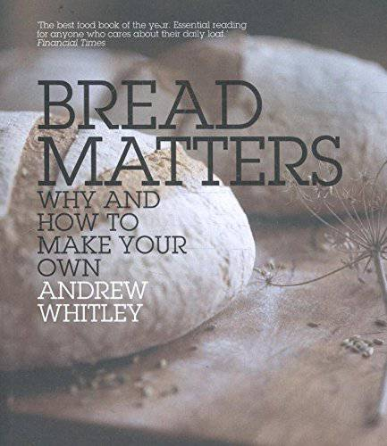 Bread Matters by Andrew Whitley