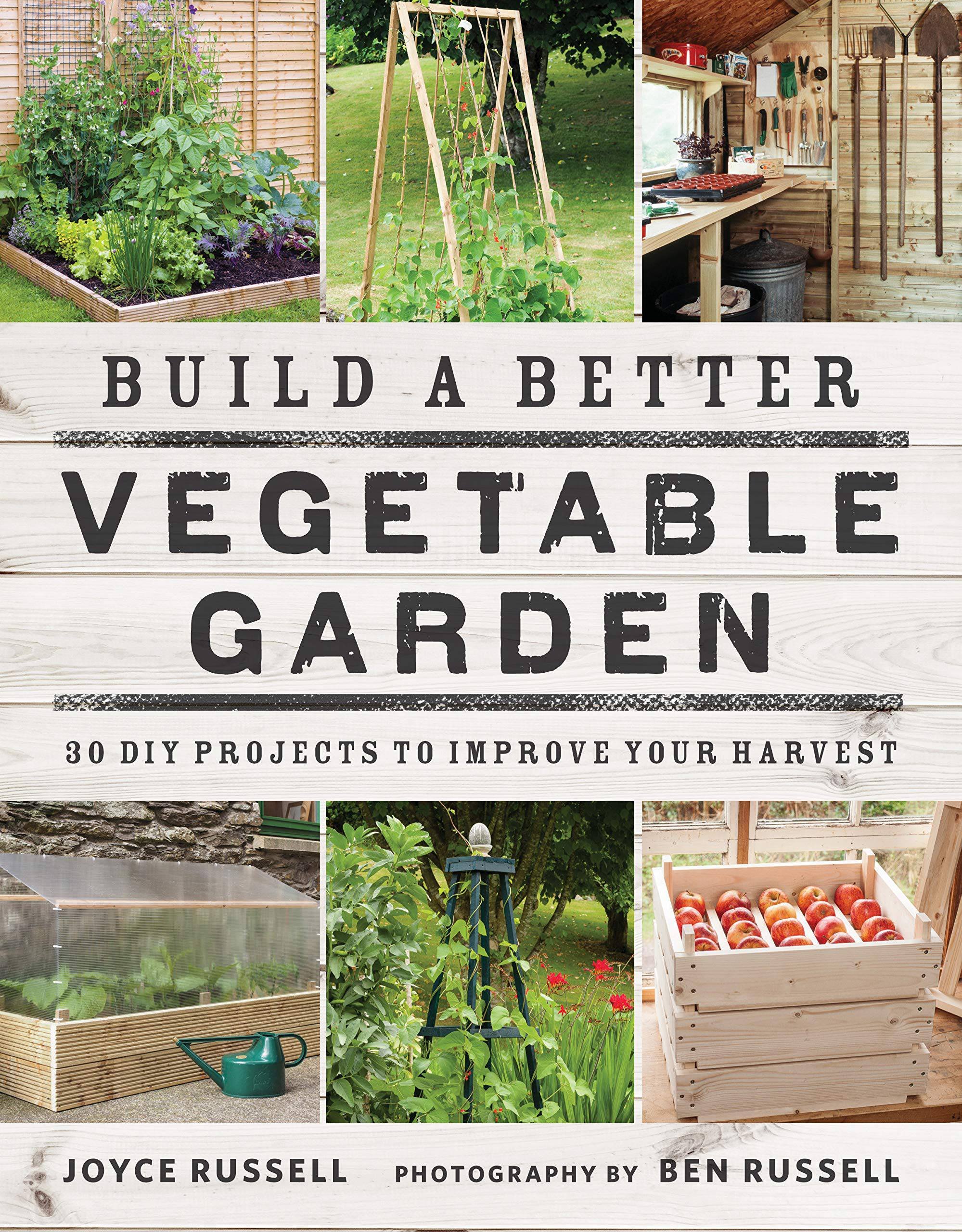 Build a better vegetable garden by Joyce Russell & Ben Russell