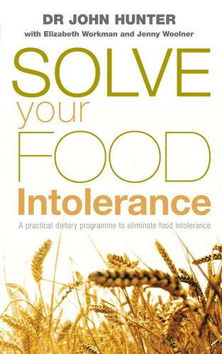 Solve your food intolerance by Dr. John Hunter with Elizabeth Workman and Jenny Woolner