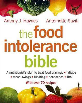 The food intolerance bible by Antony J. Haynes & Antoinette Savill