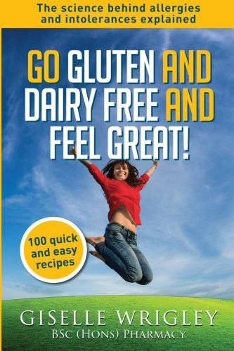 Go gluten and dairy free and feel great by Giselle Wrigley BSc (Hons) Pharmacy
