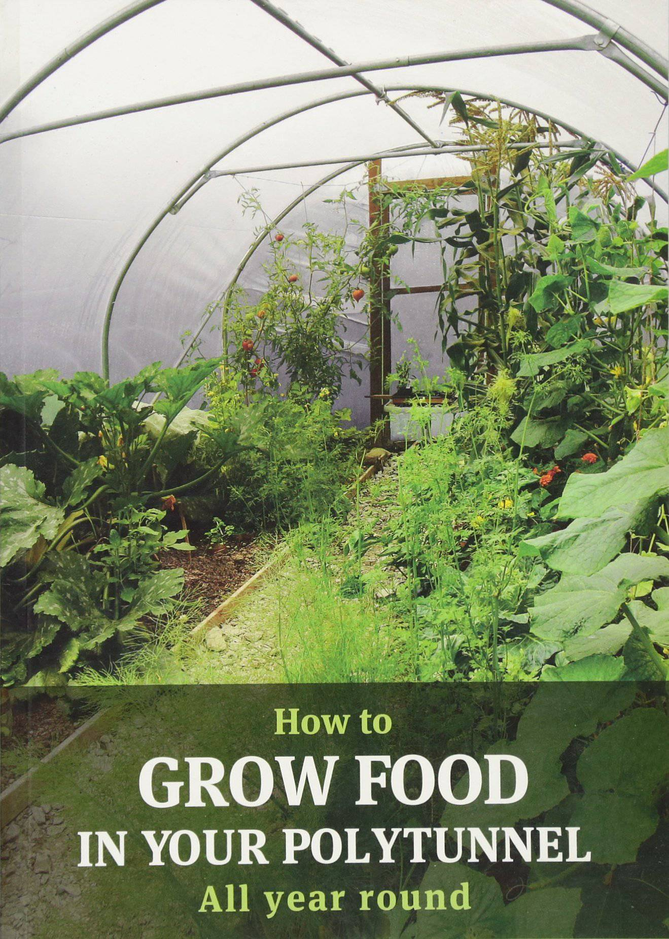How to grow food in your polytunnel all year round by Mark Gatter & Andy McKee