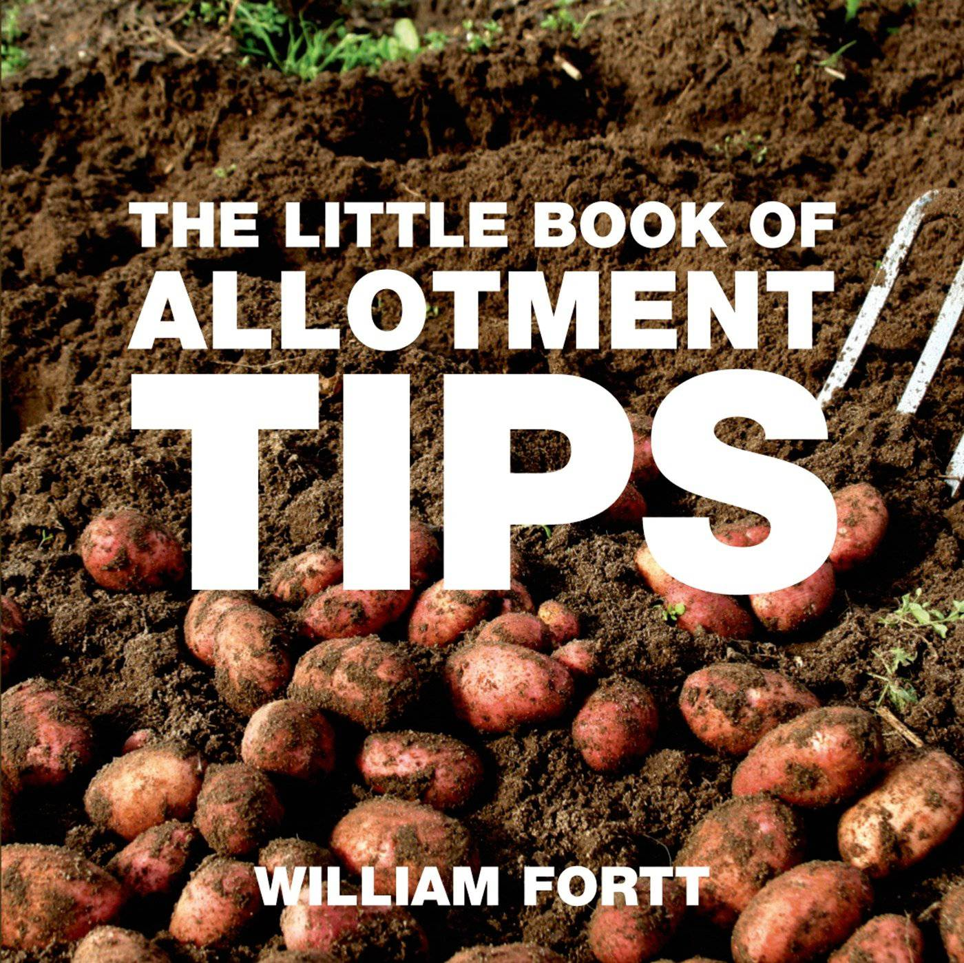 The little book of allotment tips by William Fortt