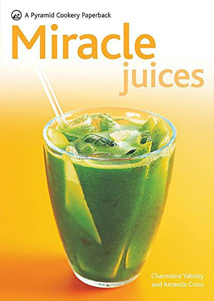 Miracle Juices by Charmaine Yabsley & Carolyn Gold Heilbrun