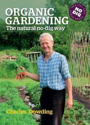 Organic gardening; the natural no-dig way by Charles Dowding